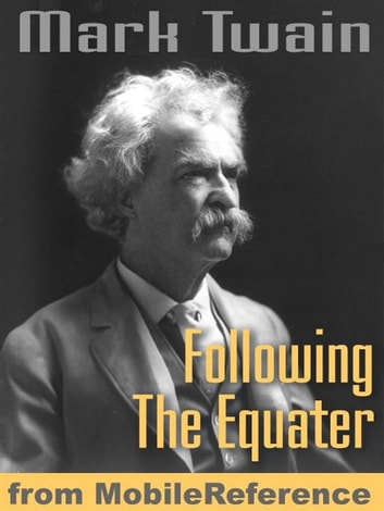 Following The Equator: A Journey Around The World (Mobi Classics) ebook by Mark Twain