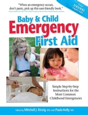 Baby & Child Emergency First Aid - Simple Step-By-Step Instructions for the Most Common Childhood Emergencies ebook by Mitchell J. Einzing, MD,Paula Kelly, M.D.
