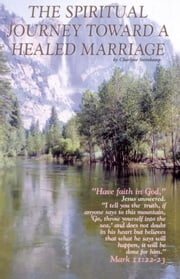 The Spiritual Journey Toward A Healed Marriage ebook by Charlyne Steinkamp