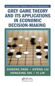 Grey Game Theory and Its Applications in Economic Decision-Making ebook by Fang, Zhigeng