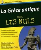 La Grèce antique pour les Nuls ebook by Stephen Batchelor, Marie-Dominique POREE-RONGIER