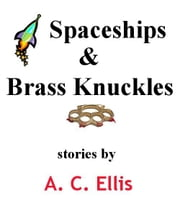 Spaceships & Brass Knuckles ebook by A. C. Ellis
