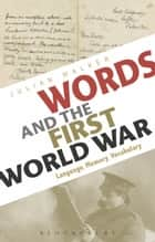 Words and the First World War - Language, Memory, Vocabulary ebook by Julian Walker