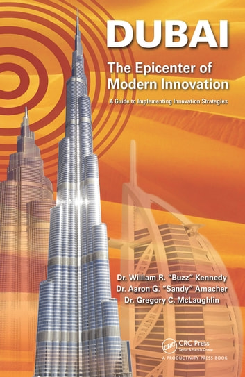 Dubai - The Epicenter of Modern Innovation - A Guide to Implementing Innovation Strategies ebook by William R. Kennedy,Aaron G. Amacher,Gregory C. McLaughlin