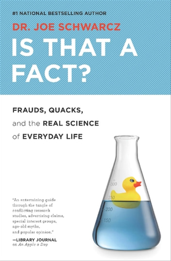 Is That a Fact? - Frauds, Quacks, and the Real Science of Everyday Life ebook by Dr. Joe Schwarcz