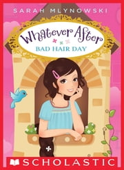 Whatever After #5: Bad Hair Day ebook by Sarah Mlynowski