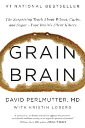 Grain Brain - The Surprising Truth about Wheat, Carbs, and Sugar--Your Brain's Silent Killers ebook by David Perlmutter