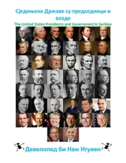 Сједињене Државе су председници и владе - The United States Presidents and Government In Serbian ebook by Nam Nguyen