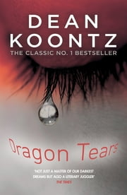 Dragon Tears - A thriller with a powerful jolt of violence and terror ebook by Dean Koontz