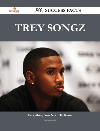 Trey Songz 241 Success Facts - Everything you need to know about Trey Songz ebook by Phillip Padilla