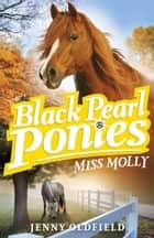 Black Pearl Ponies: Miss Molly - Book 3 ebook by Jenny Oldfield
