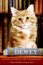 Dewey - The Small-Town Library Cat Who Touched the World ebook by Vicki Myron, Bret Witter