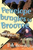 Penelope Bungles to Broome ebook by Tim Bowden