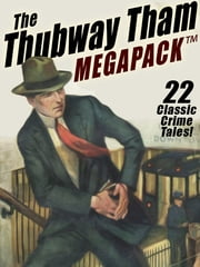 The Thubway Tham MEGAPACK ® - 22 Classic Crimes! ebook by Johnston McCulley