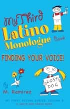 My Third Latino Monologue Book: Finding Your Voice ebook by Marco Ramirez
