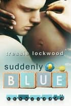 Suddenly Blue ebook by