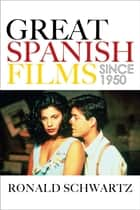 Great Spanish Films Since 1950 ebook by Ronald Schwartz