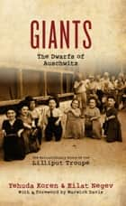 Giants - The Dwarfs of Auschwitz ebook by Eilat Negev, Yehuda Koren