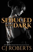 Seduced in the Dark (Book 2, The Dark Duet) ebook by CJ Roberts