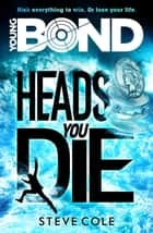 Young Bond: Heads You Die eBook by Steve Cole