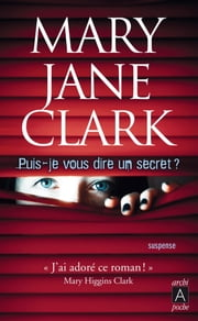 Puis-je vous dire un secret ? eBook by Mary jane Clark