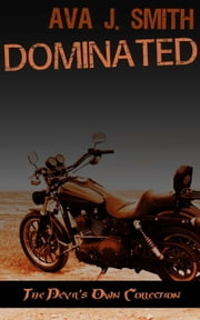 Dominated (MC Erotica): The Devil's Own Collection ebook by Ava J. Smith