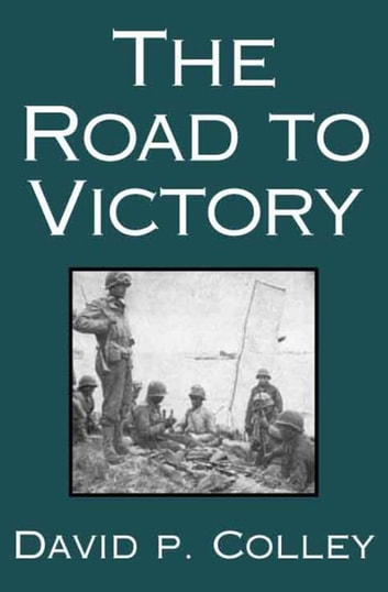 The Road to Victory ebook by David P. Colley