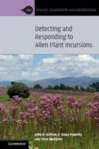 Detecting and Responding to Alien Plant Incursions ebook by John R. Wilson,F. Dane Panetta,Cory Lindgren