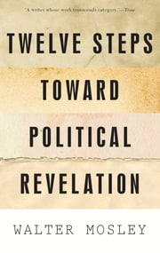 Twelve Steps Toward Political Revelation ebook by Walter Mosley