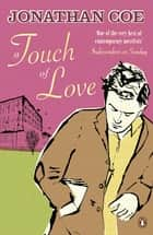 A Touch of Love ebook by Jonathan Coe