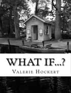 What If...?: A Book of Questions for Thinking, Writing, and Wondering ebook by Valerie Hockert, PhD