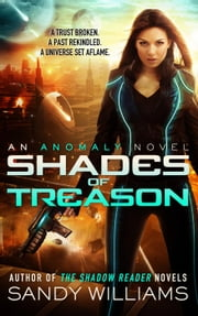 Shades of Treason - An Anomaly Novel, #1 ebook by Sandy Williams