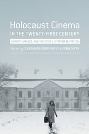 Holocaust Cinema in the Twenty-First Century - Images, Memory, and the Ethics of Representation ebook by Gerd Bayer,Oleksandr Kobrynskyy