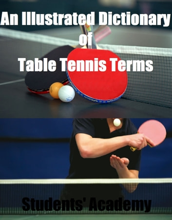An Illustrated Dictionary of Table Tennis Terms ebook by Students' Academy