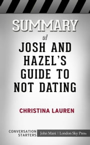 Summary of Josh and Hazel's Guide to Not Dating Christina Lauren | Conversation Starters ebook by London Sky