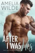 After I Was His ebook by Amelia Wilde