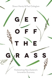 Get off the Grass - Kickstarting New Zealand's Innovation Economy ebook by Shaun Hendy,Paul Callaghan