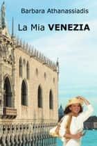 La mia Venezia ebook by Barbara Athanassiadis