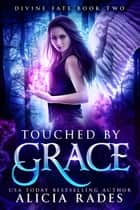 Touched by Grace - Divine Fate Trilogy ebook by Alicia Rades