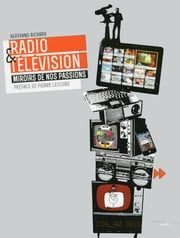 Radio & télévision - Miroirs de nos passions ebook by Bertrand RICHARD,Pierre LESCURE