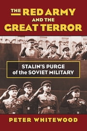 The Red Army and the Great Terror - Stalin's Purge of the Soviet Military ebook by Peter Whitewood
