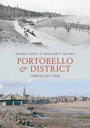 Portobello And District Through Time ebook by Archie Foley