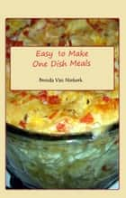 Easy To Make One Dish Meals ebook by Brenda Van Niekerk