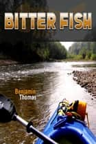 Bitter Fish ebook by Benjamin Thomas