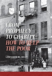 From Prophecy to Charity - How to Help the Poor ebook by Lawrence M. Mead