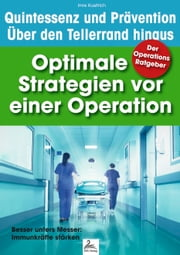 Der Operations Ratgeber: Optimale Strategien vor einer Operation - Besser unters Messer: Immunkräfte stärken ebook by Imre Kusztrich