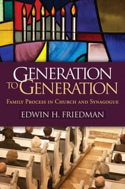 Generation to Generation - Family Process in Church and Synagogue ebook by Edwin H. Friedman,Gary Emanuel, PhD,Mickie Crimone, PhD