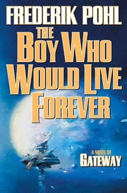 The Boy Who Would Live Forever - A Novel of Gateway ebook by Frederik Pohl