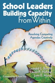 School Leaders Building Capacity From Within - Resolving Competing Agendas Creatively ebook by Dr. Leonard C. Burrello,Dr. Lauren Hoffman,Dr. Lynn Murray