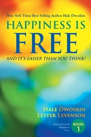 Happiness is Free - And It's Easier Than You Think: Book 1 of 5 ebook by Hale Dwoskin